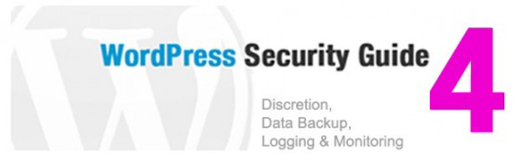 15 Steps to Secure Your WordPress Site (4)- Discretion, Data Backup, Logging & Monitoring