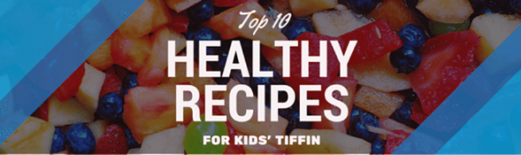 Top 10 Easy and Healthy Recipes for Kids' Tiffin in 2018