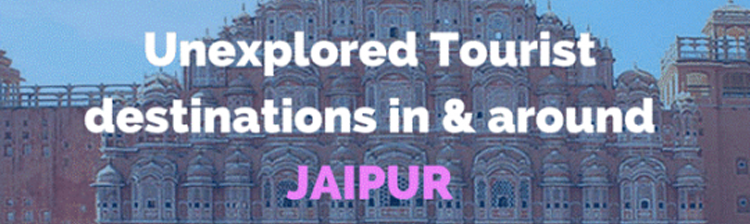 10 Best Unexplored Tourist Destinations in and around Jaipur