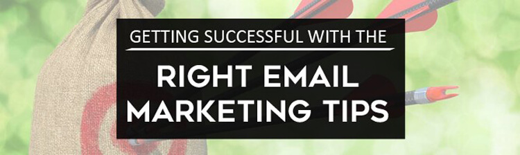 Getting Successful with the Right Email Marketing Tips