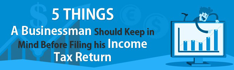 5 things a businessman should keep in mind before filing his income tax return
