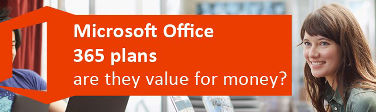 Microsoft Office 365 plans- are they value for money?
