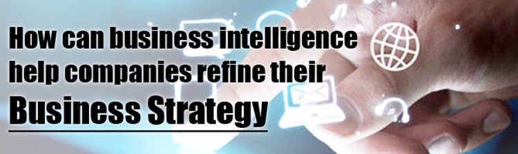 How can business intelligence help companies refine their business strategy?