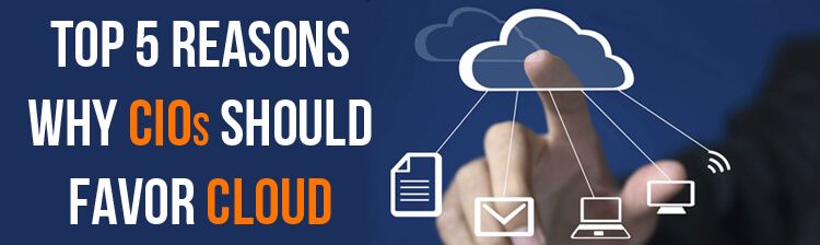 Top 5 reasons why CIOs should favor Cloud