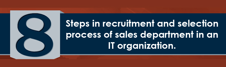 8 steps in recruitment and selection process of sales department in an IT organization