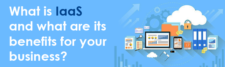 What is IaaS and what are its benefits for your business?