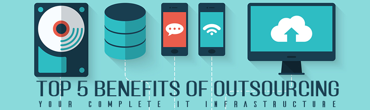 Top 5 benefits of outsourcing your complete IT Infrastructure