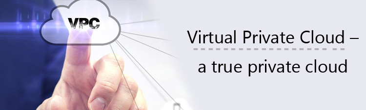 Virtual Private Cloud – a true private cloud
