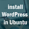 How to install WordPress in Ubuntu