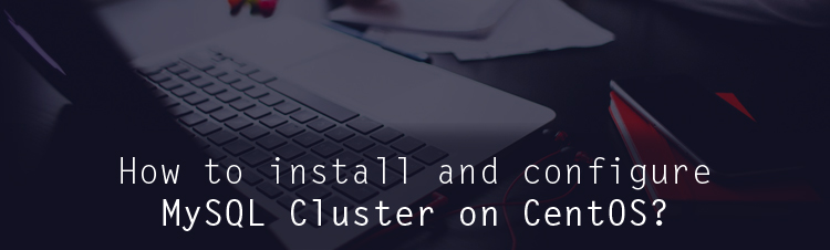 How to install and configure MySQL Cluster on CentOS?