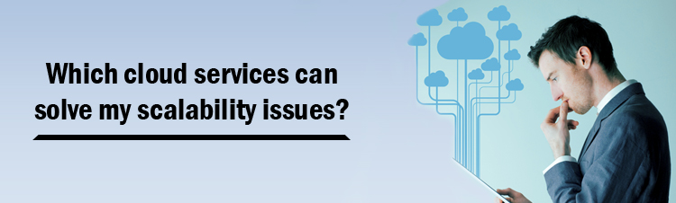 Which cloud services can solve my scalability issues?