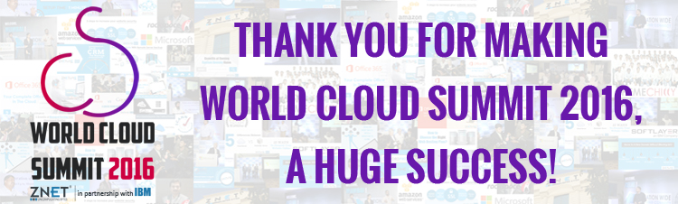 Thank you for making World Cloud Summit 2016, a huge success!