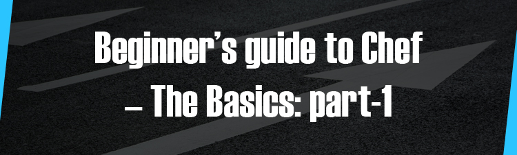 Beginner's guide to Chef – The Basics: part-1