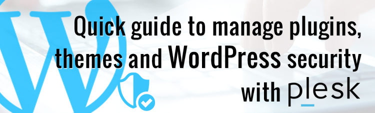 How to manage plugins, themes and secure your WordPress installation with Plesk WordPress toolkit?