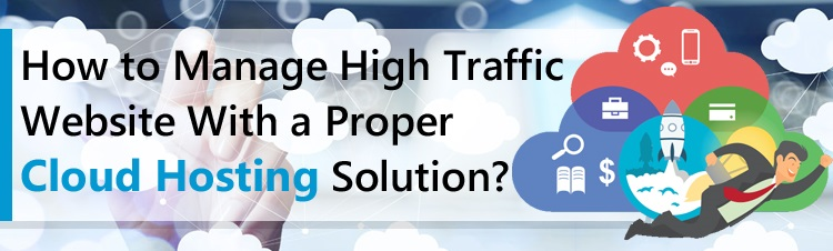 How to manage high traffic website with a proper cloud hosting solution?
