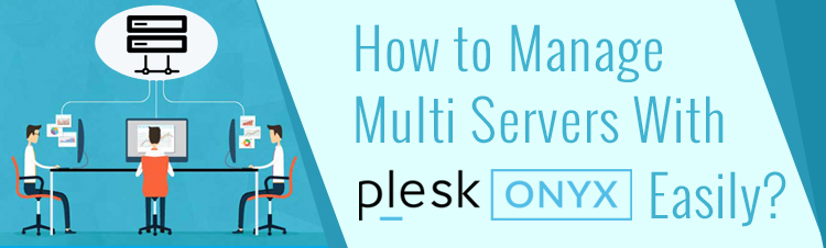 How to manage multi servers with Plesk Onyx easily?