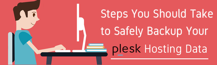 Steps you should take to safely Backup your Plesk Hosting data.