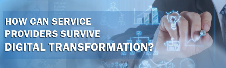 How should service providers reinvent in this digital transformation era to prevent wipeout?