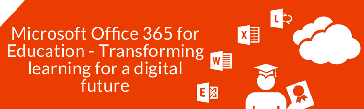 Microsoft Office 365 for Education – Transforming learning for a digital future
