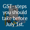 GST- steps you should take before July 1st.