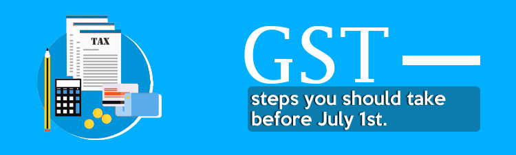 GST- steps you should take before July 1st
