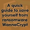 WannaCrypt didn't touch you? Lucky this time! Here's a quick guide to be lucky whenever there's a next time.