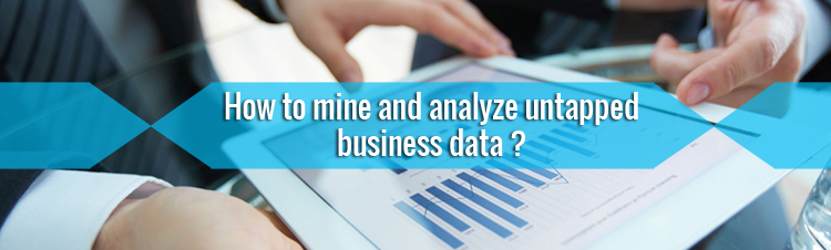 How can mining and analyzing untapped business data take your business to new heights?