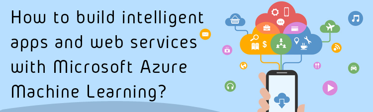 How to build intelligent apps and web services with Microsoft Azure Machine Learning?