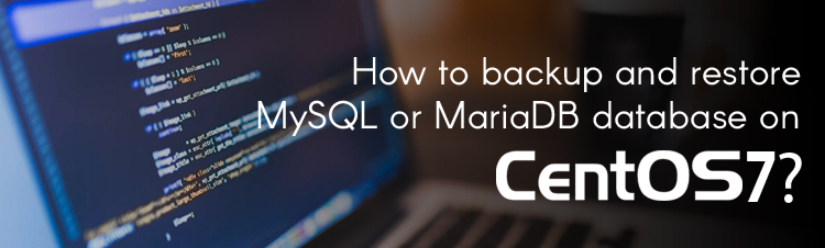 How to Backup and Restore MySQL or MariaDB Database on CentOS7?