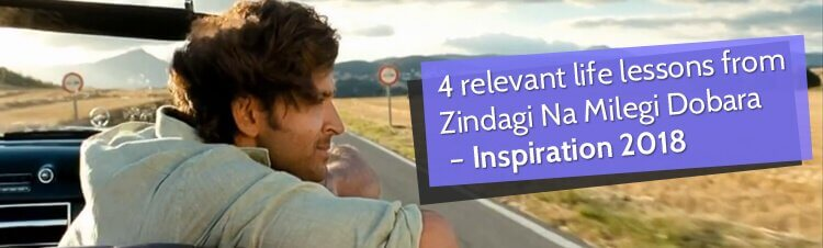 4 relevant life lessons from Zindagi Na Milegi Dobara – Inspiration 2018
