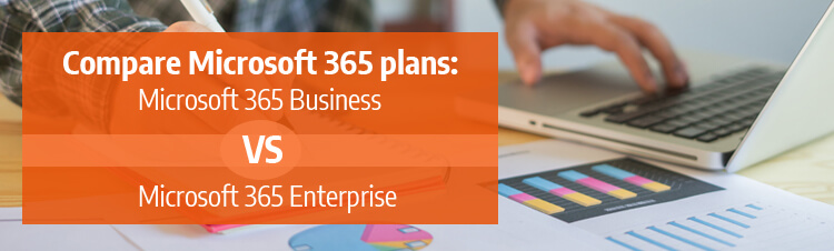 Compare Microsoft 365 plans: Microsoft 365 Business VS Microsoft 365 Enterprise