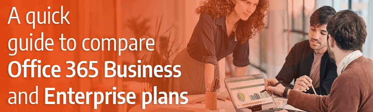 A quick guide to compare Office 365 Business and Enterprise Plans in 2018