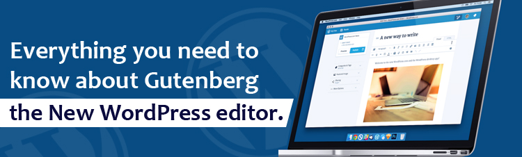 Everything you need to know about Gutenberg— the new WordPress editor