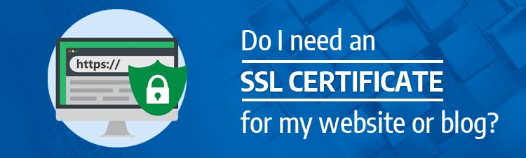 Do I need an SSL Certificate for my website or blog?