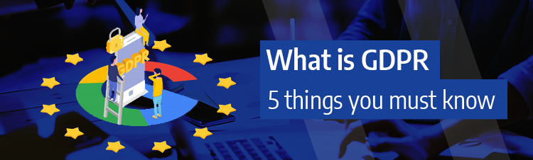5 things you should know about GDPR – the new data protection law
