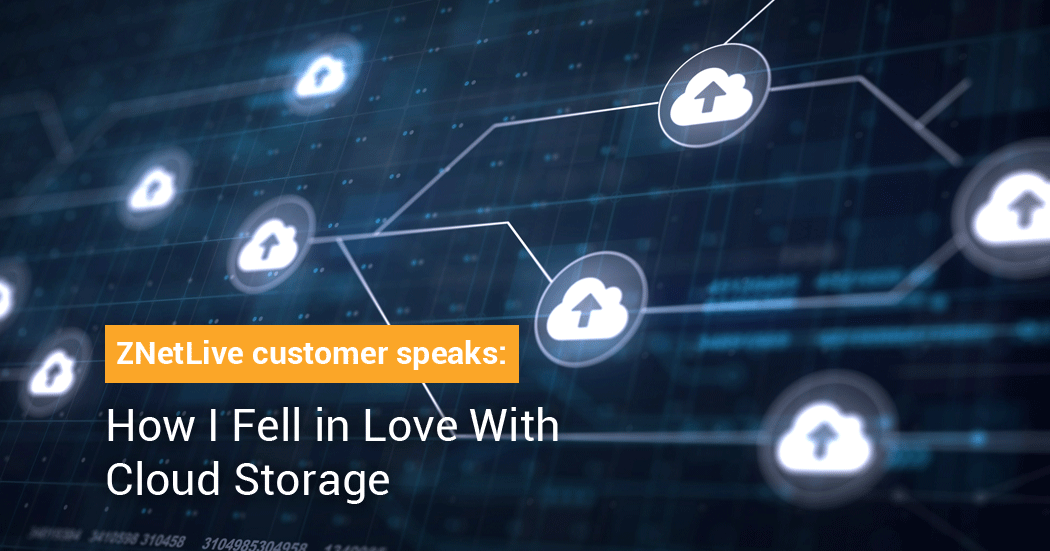 ZNetLive customer speaks: How I Fell in Love With Cloud Storage