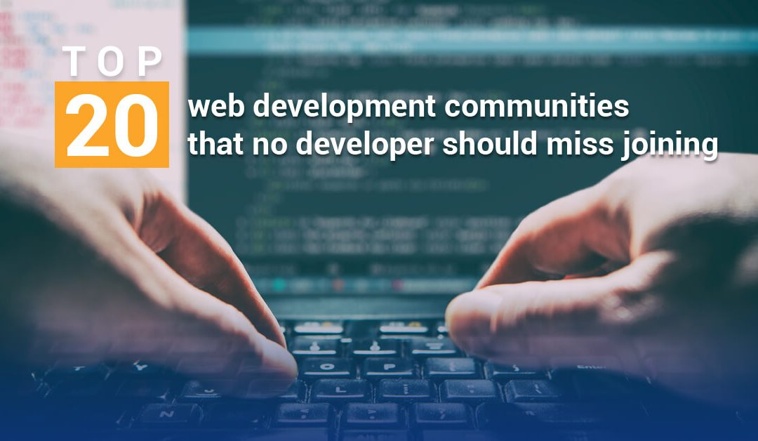 Top 20 best web development communities that no developer should miss joining