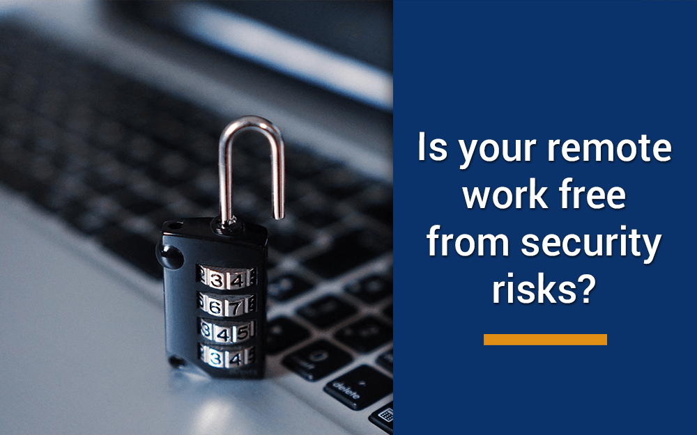 Is your remote work free from security risks?