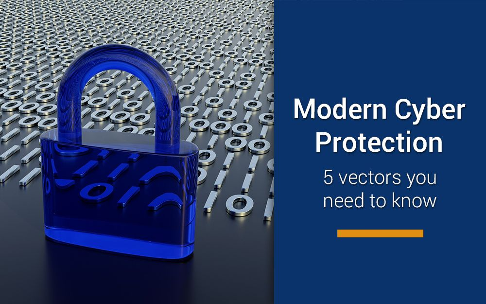 Modern cyber protection – 5 vectors you need to know