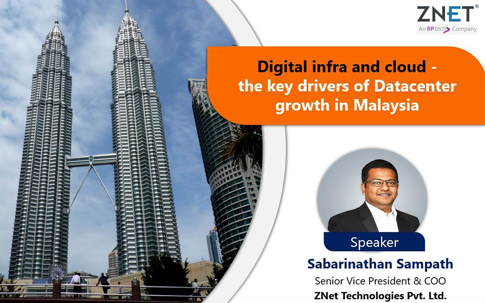 """""""Digital infra and cloud to be the drivers of datacenter growth in Malaysia"""" – Sabarinathan Sampath, SVP & COO, ZNet"""
