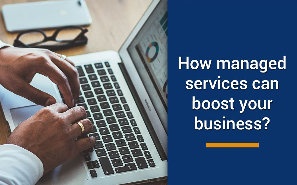 How managed services can boost your business in 2021?