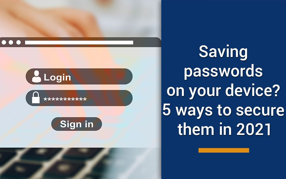 Saving passwords on your device? 5 ways to secure them in 2021